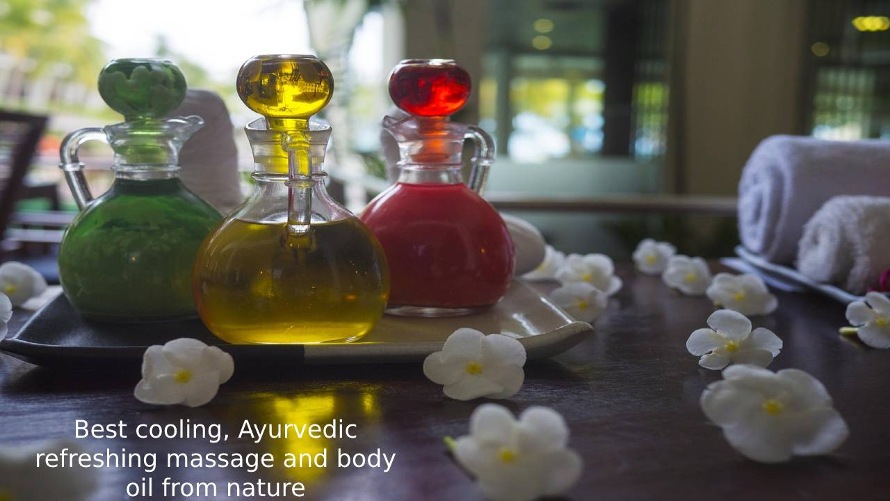 Best cooling Ayurvedic refreshing massage and body oil from nature